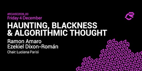 03_Haunting, Blackness & Algorithmic Thought: Dialogue + Screenings tickets