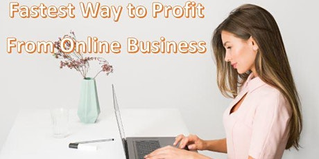 Fastest Way to Profit from Online Business ( BOT Event )