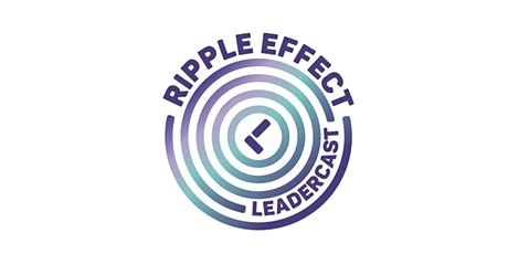 Leadercast - Ripple Effect (Virtual) tickets