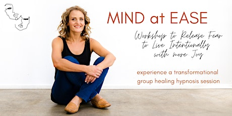 Mind at Ease - release fear and start living with more ease and joy! tickets
