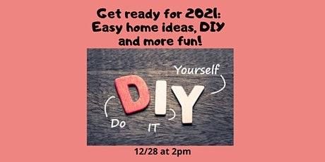 Get Ready for 2021: Easy Home Ideas, DIY and More Fun! tickets