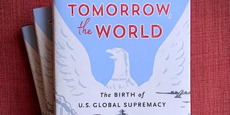 Tomorrow, the World: The Birth of U.S. Global Supremacy tickets