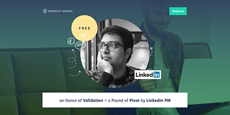 Webinar: an Ounce of Validation = a Pound of Pivot by LinkedIn PM tickets