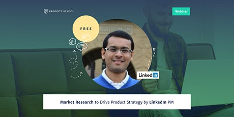 Webinar: Market Research to Drive Product Strategy by LinkedIn PM tickets