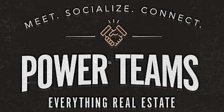 POWER TEAMS (Everything Real Estate) tickets
