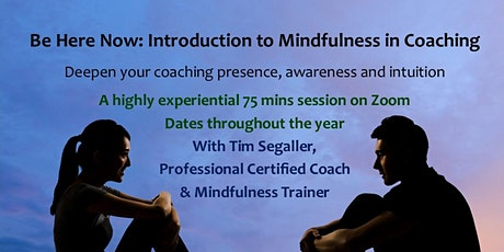 Be Here Now - Introduction to Mindfulness in Coaching tickets
