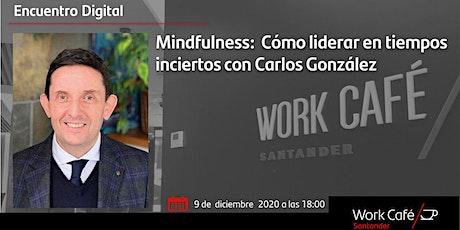 Mindfulness:  Cómo liderar en tiempos inciertos con Carlos González entradas