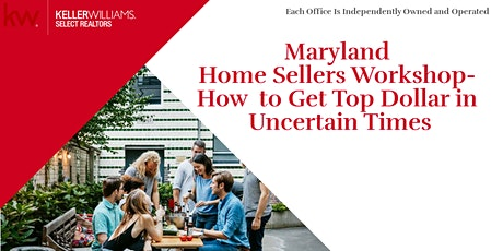 Maryland Home Sellers Workshop- How to Get Top Dollar in Uncertain Times tickets
