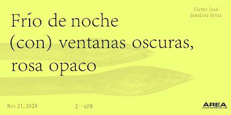 Frío de noche / con ventanas oscuras / rosa opaco – Víctor José González tickets