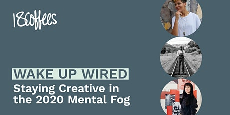 Wake Up Wired: Staying Creative in the 2020 Mental Fog tickets