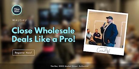 WiscoREIA Wausau: Learn to Close Real Estate Like a Pro! tickets