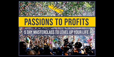 Passions To Profits: 5 Day Masterclass To Level Up Your Life! 1/11-1/15 tickets