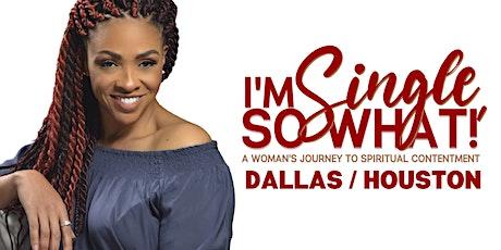 I'm Single, So What? : Dallas / Houston tickets