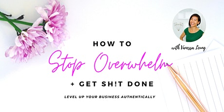 Stop Overwhelm + Get Sh*t Done Workshop tickets