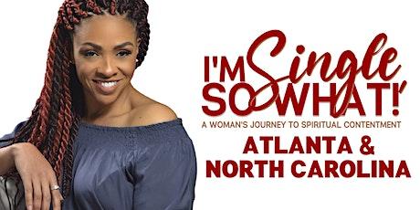 I'm Single, So What? : Atlanta/North Carolina tickets