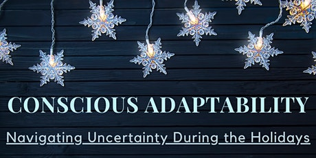 Conscious Adaptability: Navigating Uncertainty During the Holidays tickets