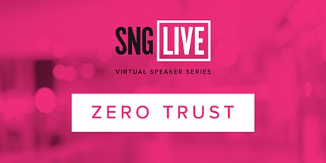 SNG Live Speaker Series: Zero Trust 2021 tickets