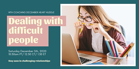 How To Deal With Difficult People Workshop - December Heart Huddle tickets