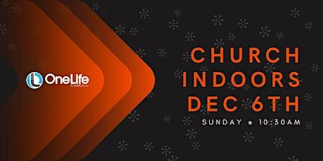 Church Indoors - Dec 6th @ 10:30am tickets