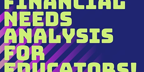 (Free) Financial Needs Analysis for Educators! tickets