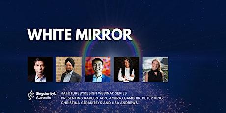 White Mirror | #AFutureByDesign webinar series tickets