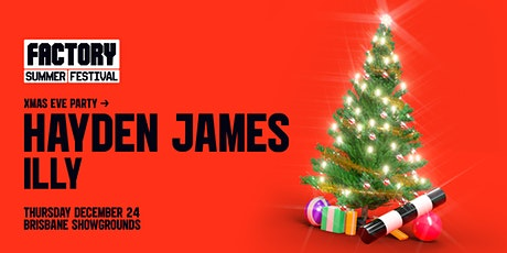 Xmas Eve ft. Hayden James + Illy [Brisbane] | Factory Summer Festival tickets