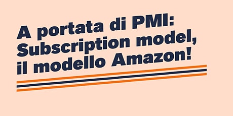 A portata di PMI: Subscription model, il modello Amazon! biglietti