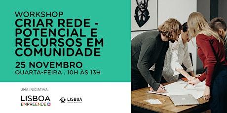 """Workshop """"Criar Rede - Potencial e Recursos em Comunidade"""" bilhetes"""