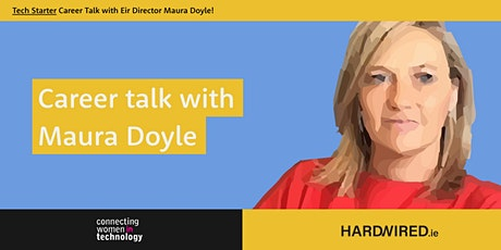 Tech Starter Career Talk with Eir Director Maura Doyle!- date TBC tickets