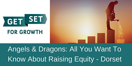 Angels & Dragons: All You Want To Know About Raising Equity - GetSet Dorset tickets