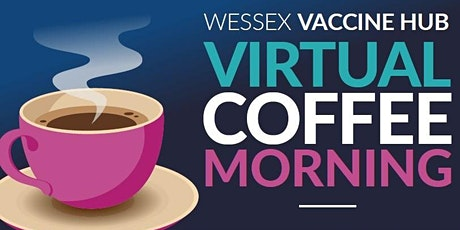 Wessex Vaccine Hub - Virtual Coffee Morning tickets