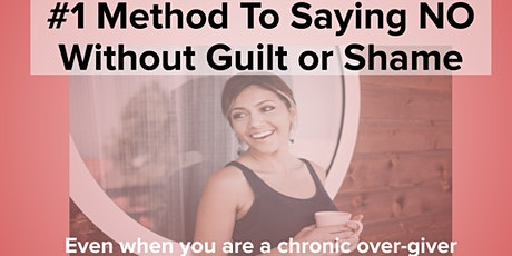#1 Method To Saying NO Without Guilt or Shame tickets