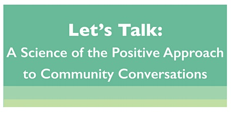 Let's Talk 2: A Science of the Positive Approach to Community Conversations tickets
