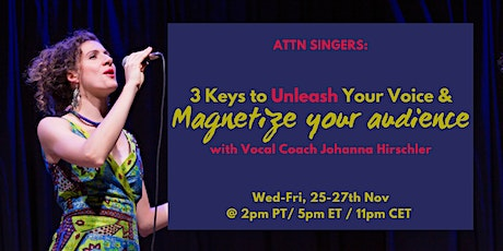 Singers! 3 Keys to Unleash Your Voice and Magnetize Your Audience [FREE] tickets
