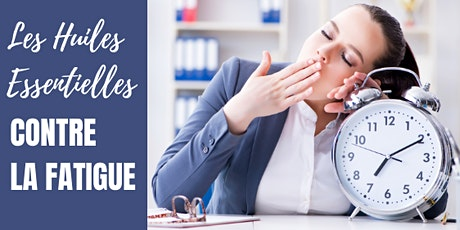 Les Huiles Essentielles pour lutter contre la Fatigue billets