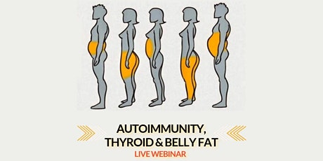 Natural Solutions for Thyroid, Autoimmunity, & Belly Fat - Live Webinar tickets