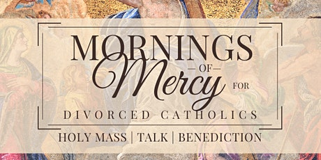 Mornings of Mercy for Divorced Catholics February 20, 2021 tickets