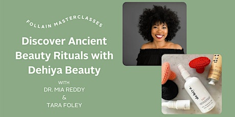 Discover Ancient Beauty Rituals with Dehiya tickets