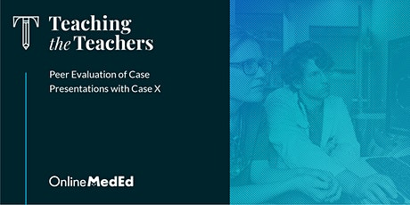 Teaching Oral Case Presentations Using Case X tickets