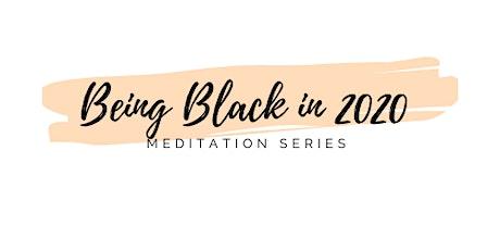 Being Black In 2020: Meditation Series tickets