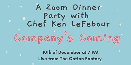 Company's Coming - Zoom Dinner Party with Chef Ken LeFebour tickets