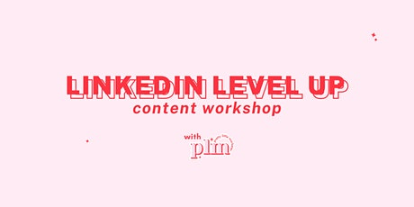 LINKEDIN LEVEL UP: Content Workshop tickets