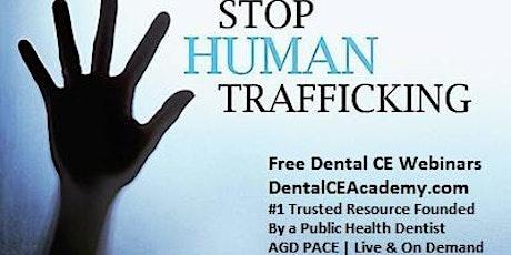 Free Dental CE Webinar: Human Trafficking:  Role of Dental Clinicians tickets