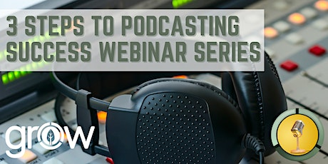 3 Steps To Podcasting Success Webinar Series tickets