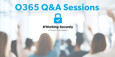 O365 tools Live Q&A #WorkingSecurely tickets