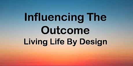 Influencing The Outcome - Living Life by Design tickets