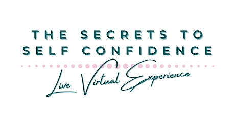 The Secrets to Self Confidence Live Virtual Experience tickets
