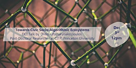 DCI Talk:  Towards Civic Socio-Algorithmic Ecosystems tickets