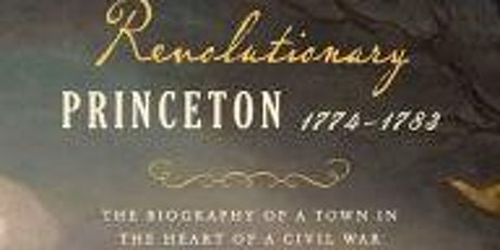 Revolutionary Princeton: An American Town in the Heart of a Civil War tickets