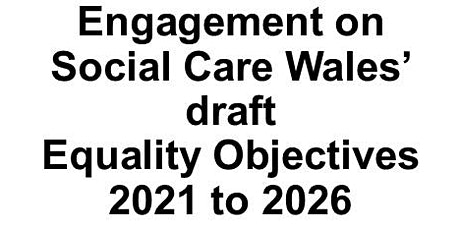 Engagement on Social Care Wales' draft Equality Objectives 2021 to 2026 tickets